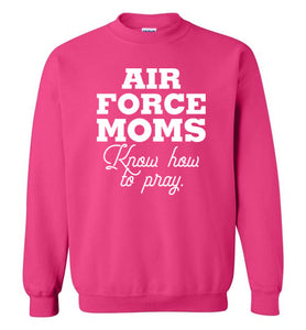 Air Force Moms Know How to Pray-Sweatshirt-PureDesignTees