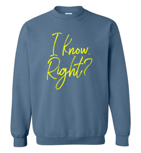 I Know Right? Crewneck Sweatshirt-Sweatshirt-PureDesignTees