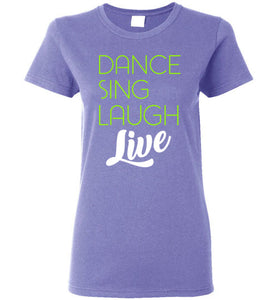 Dance Sing Laugh Live Ladies Short-Sleeve T-Shirt-T-Shirt-PureDesignTees