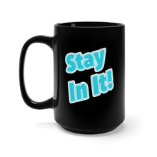 Load image into Gallery viewer, Stay In It! Black Mug 15oz-Mug-PureDesignTees