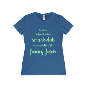 I Reckon I Done Landed Smack Dab in the Middle of the Funny Farm Women's Missy Tee-T-Shirt-PureDesignTees