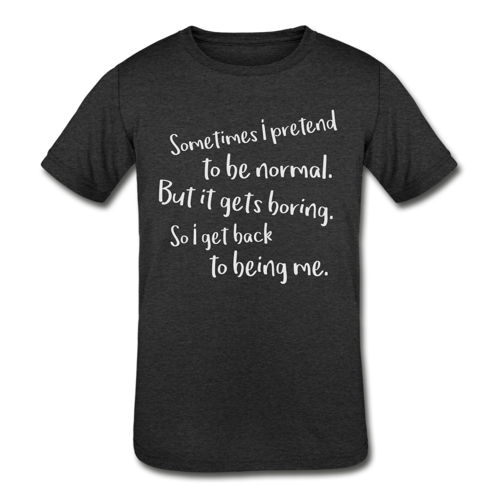 Sometimes I Pretend to Be Normal Kids' Tri-Blend T-Shirt-Kids' Tri-Blend T-Shirt-PureDesignTees