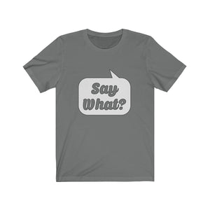 Say What? Unisex Jersey Short Sleeve Tee-T-Shirt-PureDesignTees