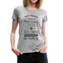 Load image into Gallery viewer, Best Friends Know How Crazy You Are Premium Women's T-shirt-Women's Premium T-Shirt-PureDesignTees