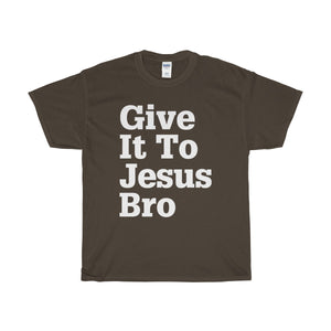 Give It To Jesus Bro Unisex Heavy Cotton Tee-T-Shirt-PureDesignTees