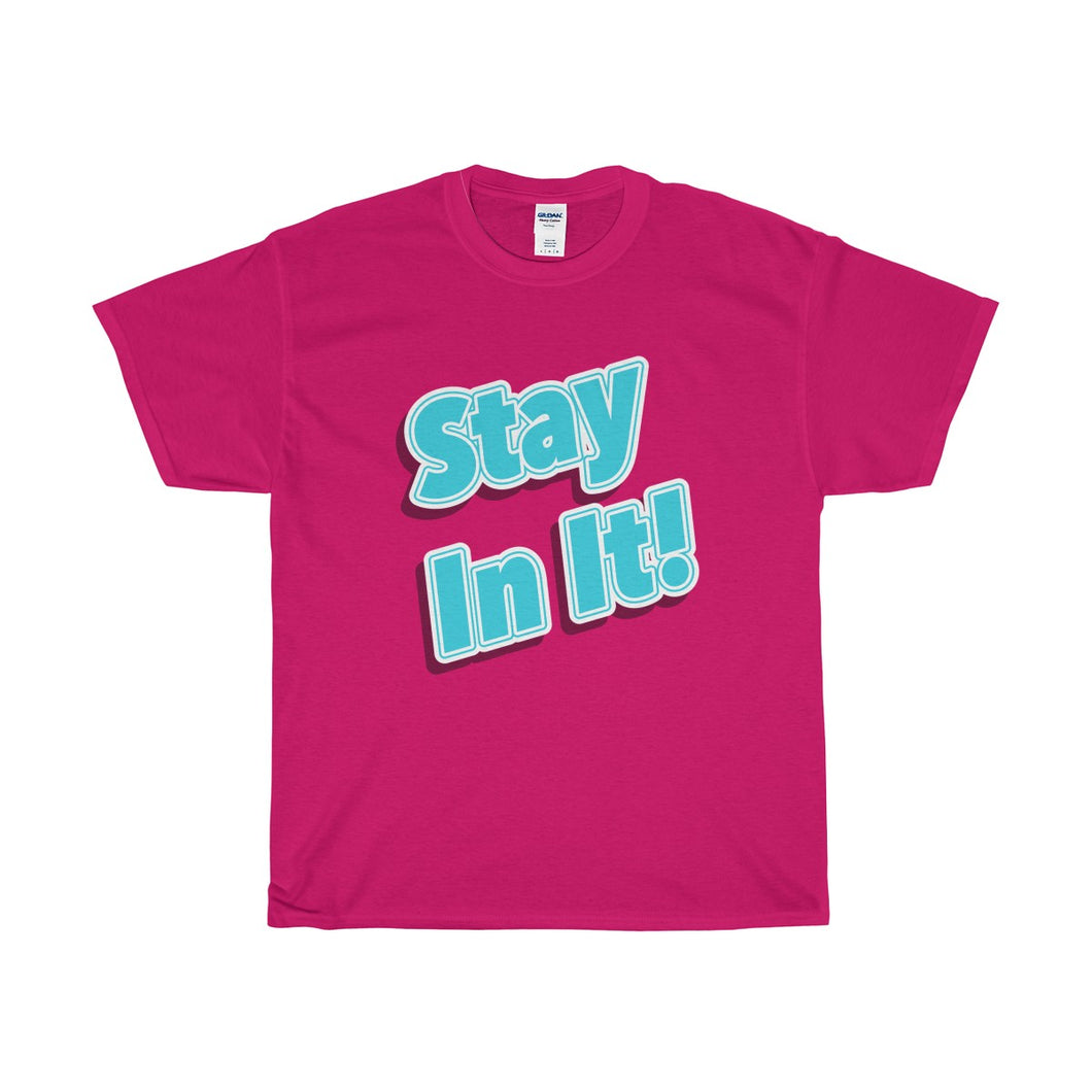 Stay In It! Unisex Heavy Cotton Tee-T-Shirt-PureDesignTees
