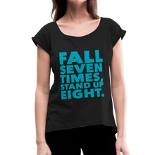 Load image into Gallery viewer, Fall Seven Times Stand Up Eight Women's Roll Cuff T-Shirt-Women's Roll Cuff T-Shirt-PureDesignTees