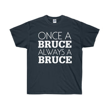 Load image into Gallery viewer, Once a Bruce Always a Bruce Unisex Ultra Cotton Tee-T-Shirt-PureDesignTees
