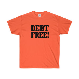 Debt Free! Ultra Cotton T-Shirt - PureDesignTees