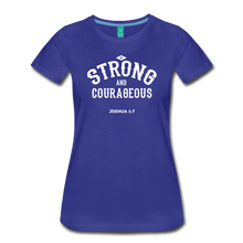 Load image into Gallery viewer, Be Strong and Courageous Joshua 1:7 Women's Premium T-Shirt - royal blue