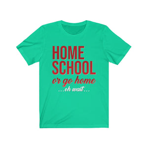 Homeschool or Go Home ... oh wait ... Unisex Jersey Short Sleeve Tee-T-Shirt-PureDesignTees