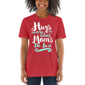 Hugs are What Moms Do Best Unisex Triblend Short Sleeve T-Shirt with Tear Away Label-Triblend T-shirt-PureDesignTees