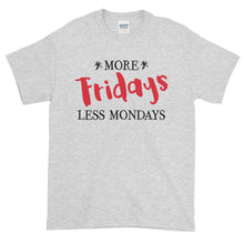 Load image into Gallery viewer, More Fridays Less Mondays Short sleeve t-shirt-T-Shirt-PureDesignTees