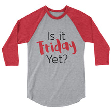 Load image into Gallery viewer, Is it Friday Yet? 3/4 sleeve raglan shirt - PureDesignTees