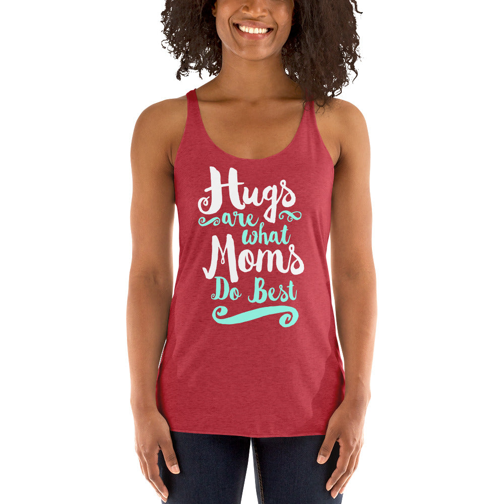 Hugs are What Moms Do Best Ladies' Triblend Racerback Tank