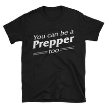 Load image into Gallery viewer, You Can Be a Prepper Too Unisex T-Shirt-T-Shirt-PureDesignTees