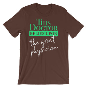 This Doctor Relies Upon the Great Physician Short-Sleeve Unisex T-Shirt