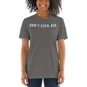 Don't Even Ask Short sleeve t-shirt-t-shirt-PureDesignTees