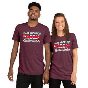 Make Abortion Unthinkable Unisex Triblend Short Sleeve T-Shirt with Tear Away Label-Triblend T-shirt-PureDesignTees