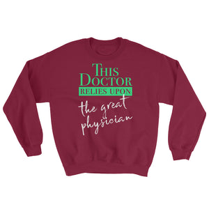 This Doctor Relies Upon the Great Physician Sweatshirt-Sweatshirt-PureDesignTees