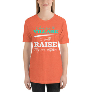 I Have Seen the Village I Will Raise My Own Children Short-Sleeve Unisex T-Shirt-t-shirt-PureDesignTees