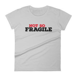 Not So Fragile Women's short sleeve t-shirt - PureDesignTees