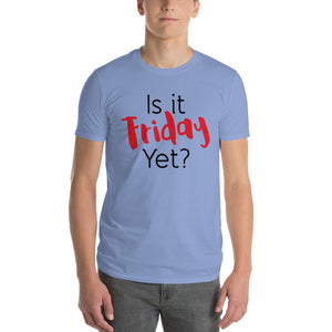 Is it Friday Yet? Short-Sleeve T-Shirt - PureDesignTees