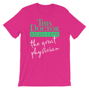 This Doctor Relies Upon the Great Physician Short-Sleeve Unisex T-Shirt-T-Shirt-PureDesignTees