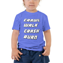 Load image into Gallery viewer, Crawl Walk Crash Burn Toddler Short Sleeve Tee-Toddler T-shirt-PureDesignTees
