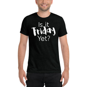 Is It Friday Yet Tri-Blend Short sleeve t-shirt-T-shirt-PureDesignTees