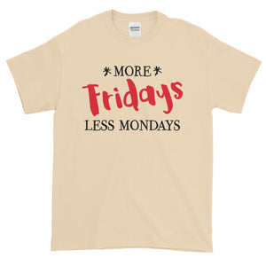 More Fridays Less Mondays Short sleeve t-shirt-T-Shirt-PureDesignTees