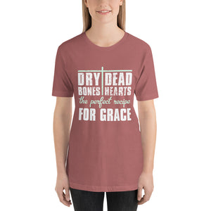 Dry Bones Dead Hearts the Perfect Recipe for Grace Short-Sleeve Unisex T-Shirt, t-shirt - PureDesignTees