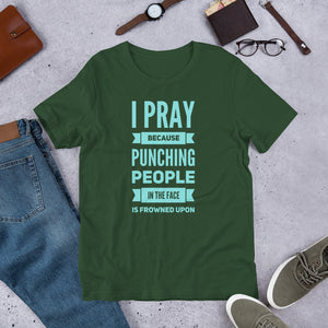 I Pray Because Punching People is Frowned Upon Short-Sleeve Unisex T-Shirt-T-Shirt-PureDesignTees
