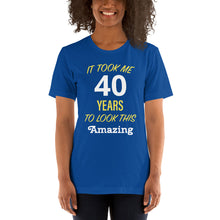 Load image into Gallery viewer, It Took Me 40 Years to Look this Amazing Short-Sleeve Unisex T-Shirt-T-Shirt-PureDesignTees
