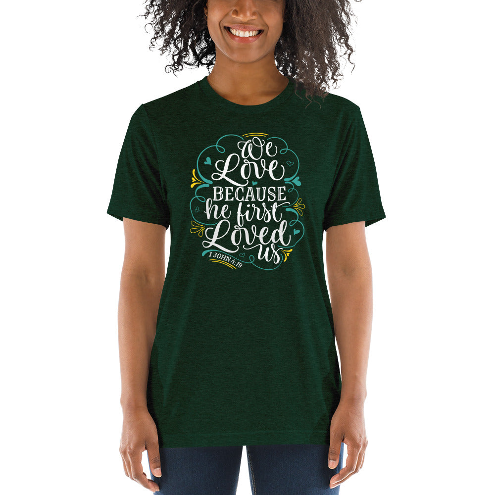 We Love Because He First Loved Us Tri-blend Short sleeve t-shirt-tri-blend t-shirt-PureDesignTees