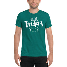 Load image into Gallery viewer, Is It Friday Yet Tri-Blend Short sleeve t-shirt-T-shirt-PureDesignTees