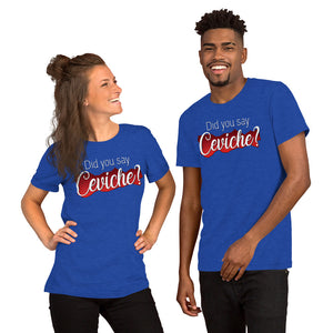 Did you say Ceviche? Short-Sleeve Unisex T-Shirt