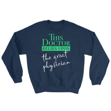 Load image into Gallery viewer, This Doctor Relies Upon the Great Physician Sweatshirt-Sweatshirt-PureDesignTees