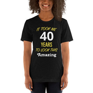 It Took Me 40 Years to Look this Amazing Short-Sleeve Unisex T-Shirt-T-Shirt-PureDesignTees