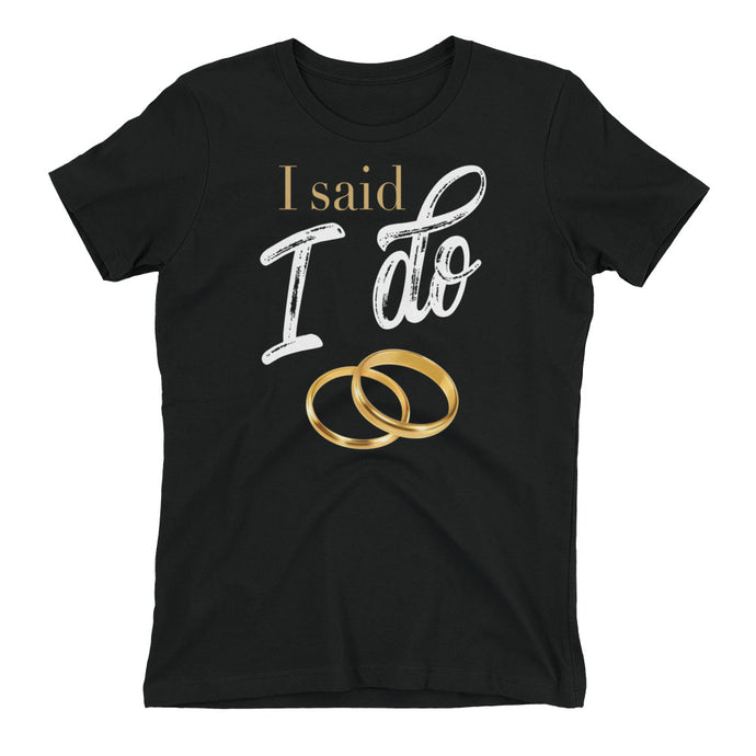 I Said I Do Women's t-shirt-T-Shirt-PureDesignTees