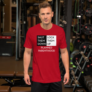 Shut Them Down Lock Them Up Planned Parenthood Unisex Short Sleeve Jersey T-Shirt with Tear Away Label-t-shirt-PureDesignTees