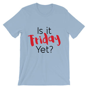 Is It Friday Yet? Unisex short sleeve t-shirt-t-shirt-PureDesignTees
