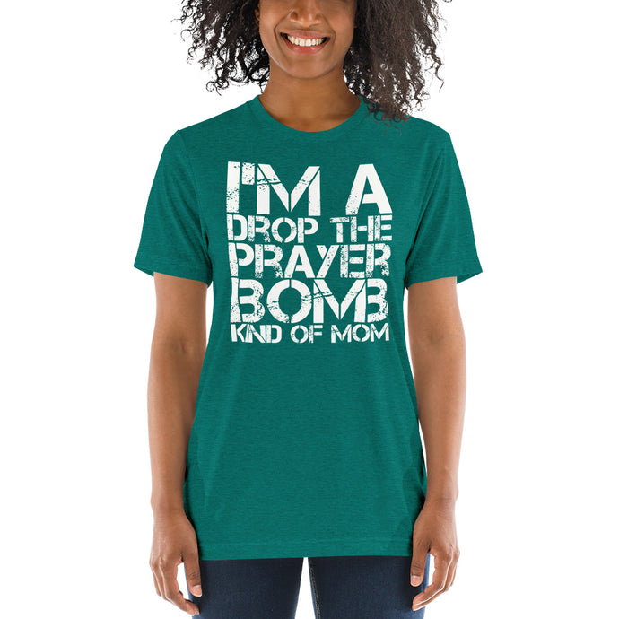 I'm a Drop the Prayer Bomb Kind of Mom Tri-blend Short sleeve t-shirt-tri-blend t-shirt-PureDesignTees