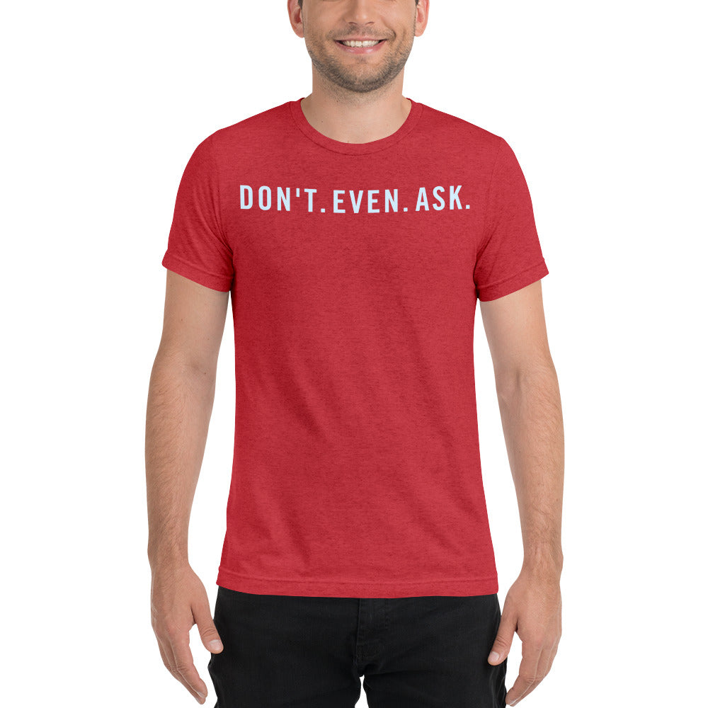 Don't Even Ask Short sleeve t-shirt, t-shirt - PureDesignTees