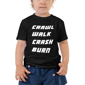 Crawl Walk Crash Burn Toddler Short Sleeve Tee-Toddler T-shirt-PureDesignTees