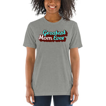 Load image into Gallery viewer, Greatest Mom Ever Unisex Triblend Short Sleeve T-Shirt with Tear Away Label-PureDesignTees