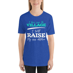 48946139e4d5 I Have Seen the Village I Will Raise My Own Children Short-Sleeve Unisex T