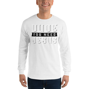 Dude You Need Jesus Long Sleeve T-Shirt-Long sleeve t-shirt-PureDesignTees