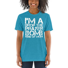 Load image into Gallery viewer, I'm a Drop the Prayer Bomb Kind of Mom Tri-blend Short sleeve t-shirt-tri-blend t-shirt-PureDesignTees