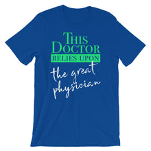 Load image into Gallery viewer, This Doctor Relies Upon the Great Physician Short-Sleeve Unisex T-Shirt-T-Shirt-PureDesignTees